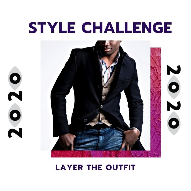 New Year Style Challenge, layer your outfit style challenge, men's fashion challenge
